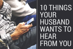 10 Things Your Husband Wants to hear