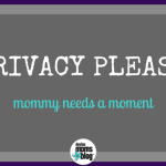 Privacy Please! Mommy needs a moment.