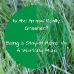 Is the Grass Really Greener: Being a Stay-at-Home Vs. a Working Mom