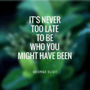 It's Never Too Late to Be Who You Might