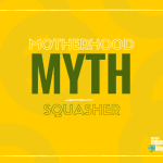 3 Motherhood Myths SQUASHED