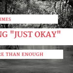 "Sometimes Being ""Just Okay"" is Enough"