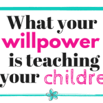 What Your Willpower is Teaching Your Children