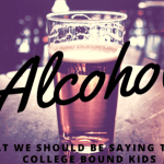 Alcohol: What We Should Be Saying to Our College Bound Kids