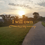 I Will Own My Mornings, Even While I Constantly Fail.