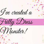 I've Created a Frilly Dress Monster!