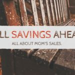 Money Saving Alert! All About Mom's Sales.