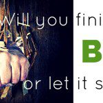 Will you finish BIG or let it slip?