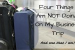 Four Things I am NOT Doing on My Business