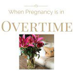 When Pregnancy is in Overtime