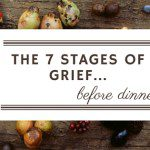 The 7 Stages of Grief… before dinner.