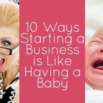 10 Ways Starting a Business is Like Having a Baby