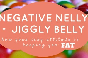 Negative nelly = jiggly belly