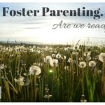 Foster Parenting. Are we ready?