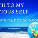 Earth to my previous self! How to talk to non-moms!