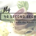 My 90 Second Secret to Tackle the Whole Thirty