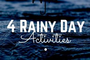 4 Rainy Day Activities