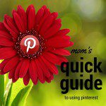 Mom's Quick Guide to Using Pinterest