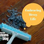 Embracing Messy Life: One Mom's Advice