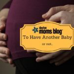 To Have Another Baby or Not….{That is the Question}