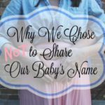 Why We Chose Not to Share Our Baby's Name