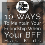 10 Ways To Maintain Your Friendship When Your BFF Has Kids