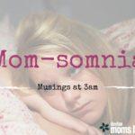 Mom-somnia :: Musings at 3am