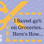 I Saved 49% on Groceries! Here is how…