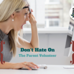 Don't Hate on the Parent Volunteer