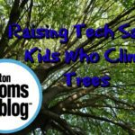 Raising Tech Savvy Kids Who Climb Trees