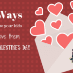 8 Ways to Show your Kids you Love Them on Valentine's Day!