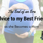 The End of an Era: Advice to my Best Friend as she Becomes a Mom
