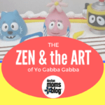 Zen and the Art of Yo Gabba Gabba