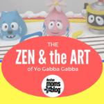 Zen and the Art of Yo Gabba Gabba
