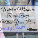 What it Means to Raise Boys When You Have Daddy Issues