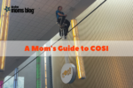 A Mom's Guide to COSI