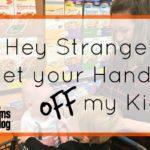 Hey Stranger, Get Your Hands Off My Kid