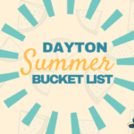 Dayton Summer Bucket List