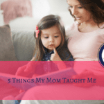 5 Things My Mom Taught Me