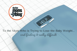 To the Mom Who is Trying to Lose the Baby Weight...