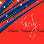 4th of July: Parades, Fireworks and Family Fun {2017}
