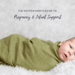 The Dayton Mom's Guide to Pregnancy and Infant Support