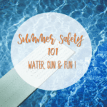 Summer Safety 101: Water, Sun & Fun!