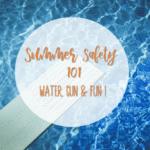 Summer Safety 101: Water, Sun & Fun!