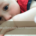 8 Things I Love/Hate about Breastfeeding