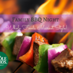 Family BBQ Night – Whole Foods Market Style!