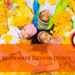 September Dayton Dozen: Family Friendly Events!
