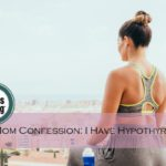 Real Mom Confession: I Have Hypothyroidism