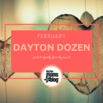 February Dayton Dozen: Guide to Family-Friendly Events {2018}