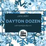 January Dayton Dozen: Guide to Family-Friendly Events {2018)